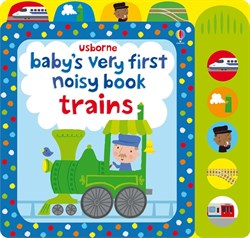 Usborne Babys Very First Noisy Book: Trains